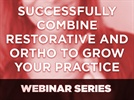 Webinar: Align Technology, Inc. - Successfully Combine Restorative and Ortho to Grow Your Practice