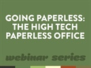 Webinar: Going Paperless - The High Tech Paperless Office