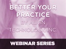 """Better Your Practice"" Webinar Series brought to you by Align Technology, Inc."